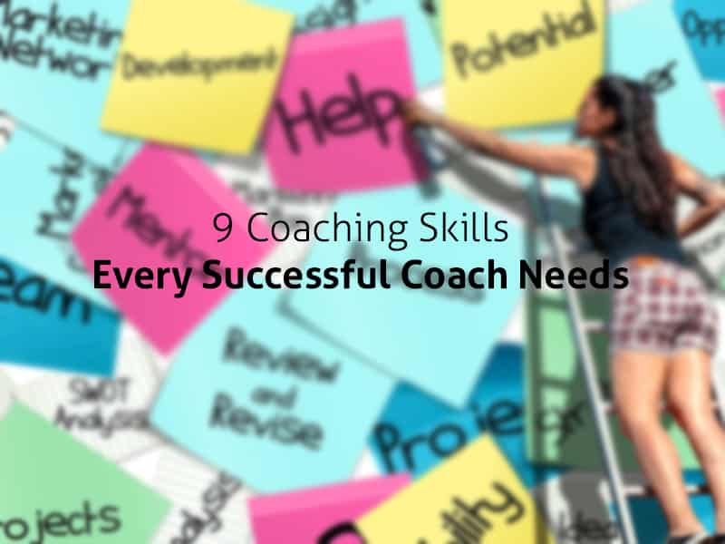 9 Coaching Skills Every Successful Coach Needs Coaching Skills