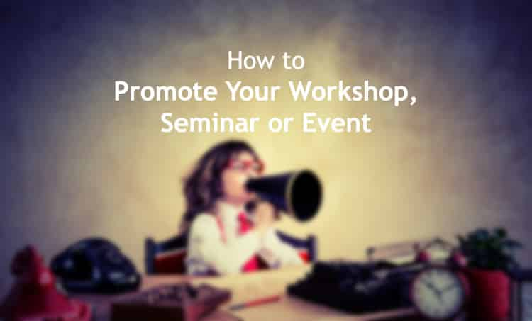 How to Promote Your Workshop, Seminar or Event promote workshop