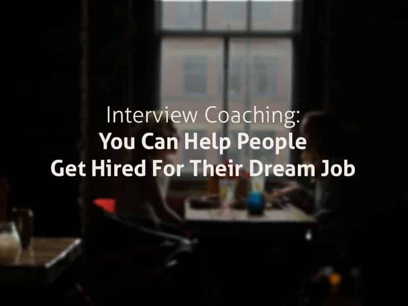 Interview Coaching- You Can Help People Get Hired For Their Dream Job Interview Coach