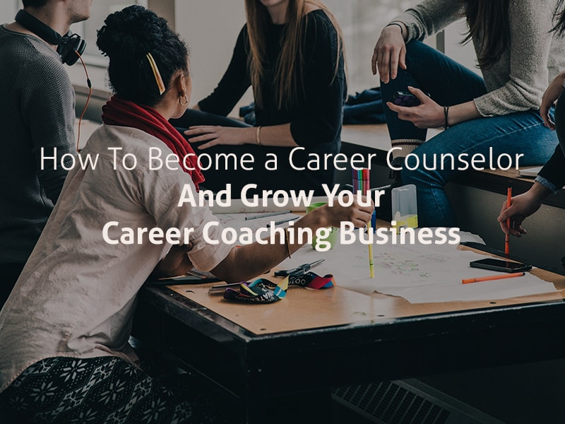 How to Become a Career Counselor (And Grow Your Career Coaching Business) Career Counselor