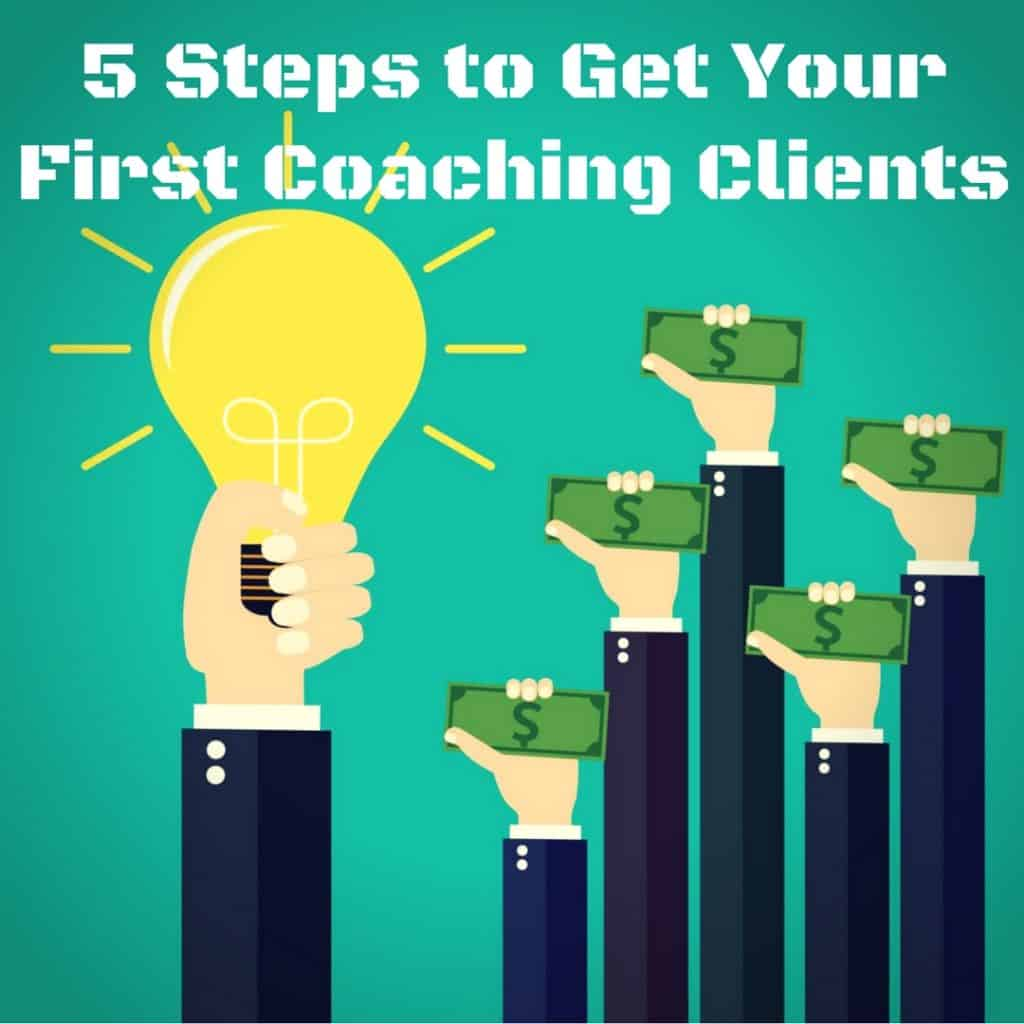 5 Steps To Get Your First Coaching Clients get your first coaching clients