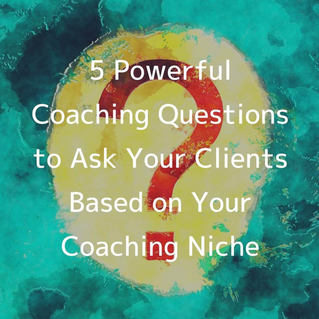 5 Powerful Coaching Questions to Ask Your Clients Based on Your Coaching Niche coaching questions
