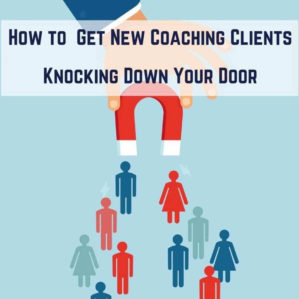 How to Get New Coaching Clients Knocking Down Your Door how to get coaching clients