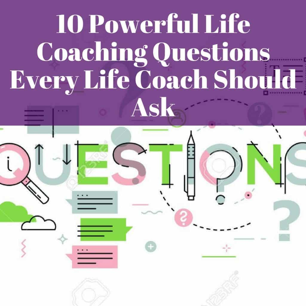 10 Powerful Life Coaching Questions Every Life Coach Should Ask life coaching questions