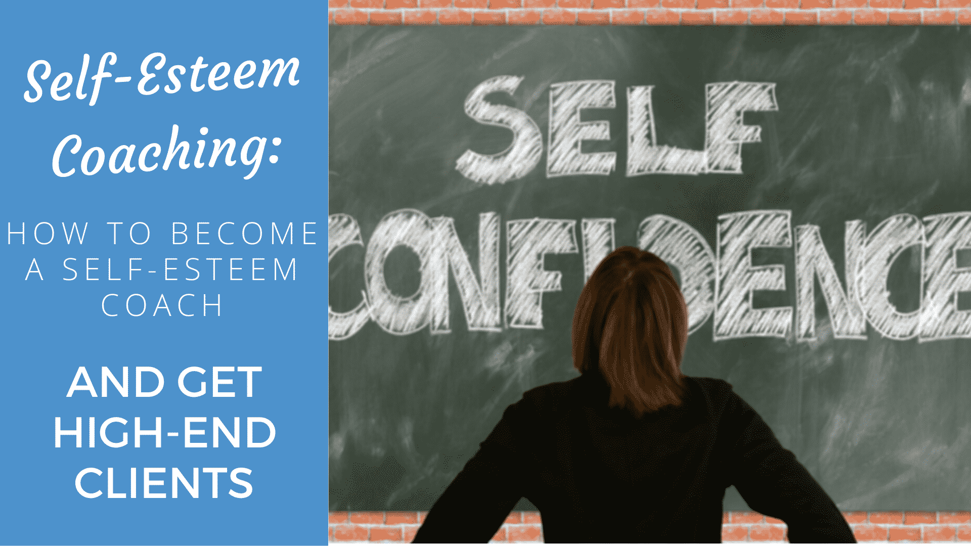 Self-Esteem Coaching: How to Become a Self-Esteem Coach and Get High-End Clients