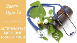 Learn how to become a Alternative Medicine Practitioner Alternative Medicine Practitioner