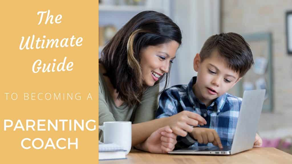 The Ultimate Guide On How To Become A Parenting Coach
