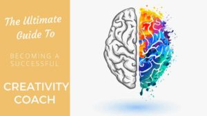 The Ultimate Guide To Becoming a Successful Creativity Coach creativity coach