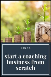 How to start a coaching business from scratch (that makes money fast)? start a coaching business