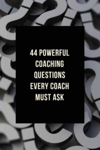 44 powerful Coaching questions every coach MUST ask powerful Coaching questions