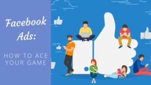 Facebook Ads: How to ace your game [Updated for 2019] Facebook Ads