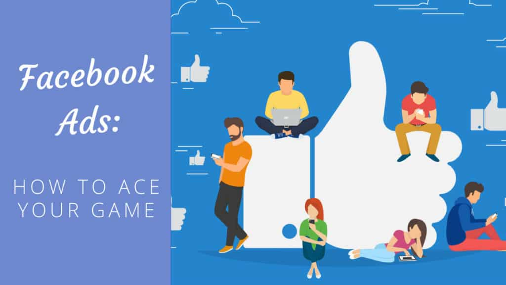 Facebook Ads: How to ace your game [Updated for 2021] Facebook Ads