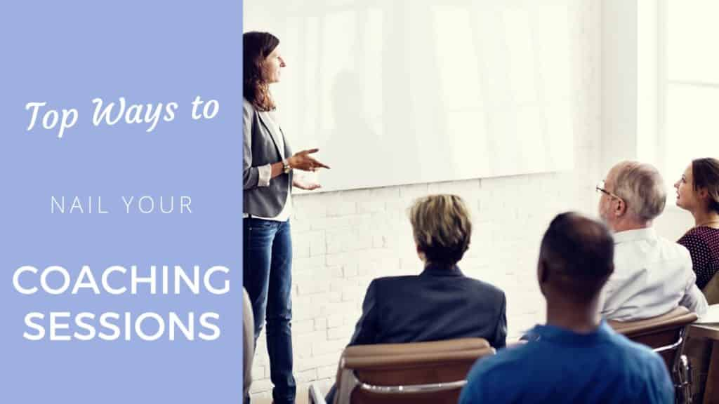 Top ways to nail your coaching sessions (like never before)!