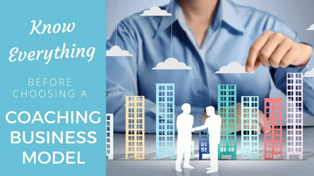 Know everything before choosing a coaching business model (that's an apt fit!) coaching business model