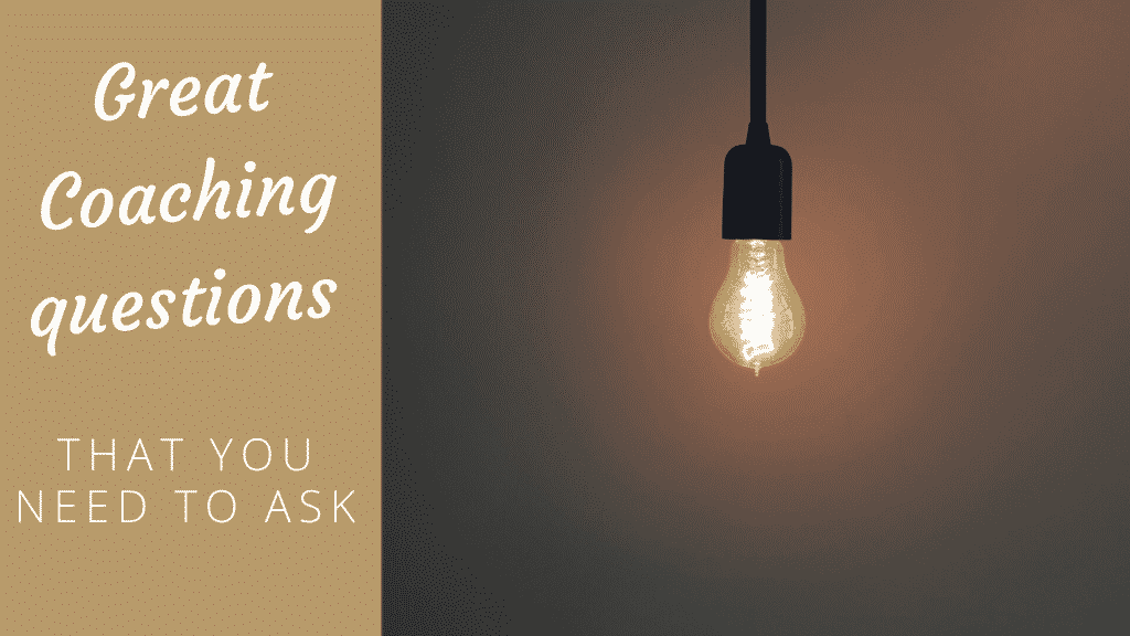Great Coaching questions You Need to Ask coaching questions