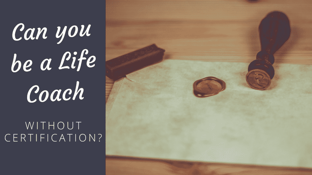 Can you be a Life Coach without Certification? Life coach
