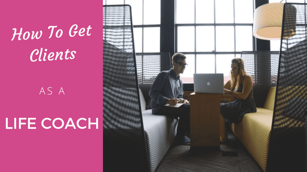 How to get clients fast as a life coach? life coach