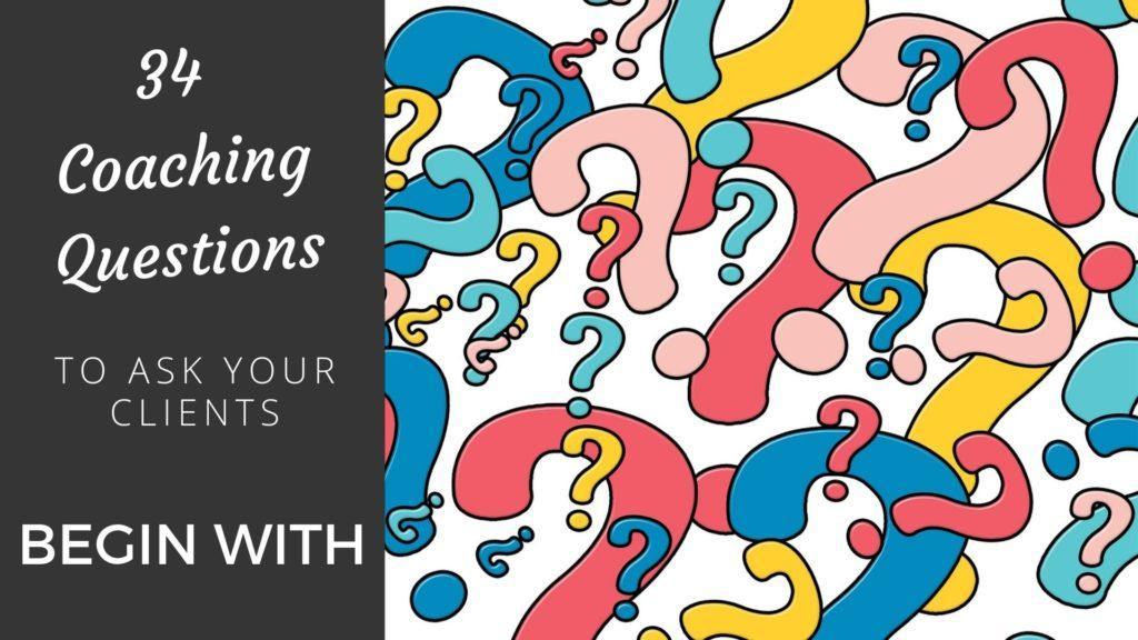 34 Coaching Questions to Ask Your Clients to Begin With coaching questions