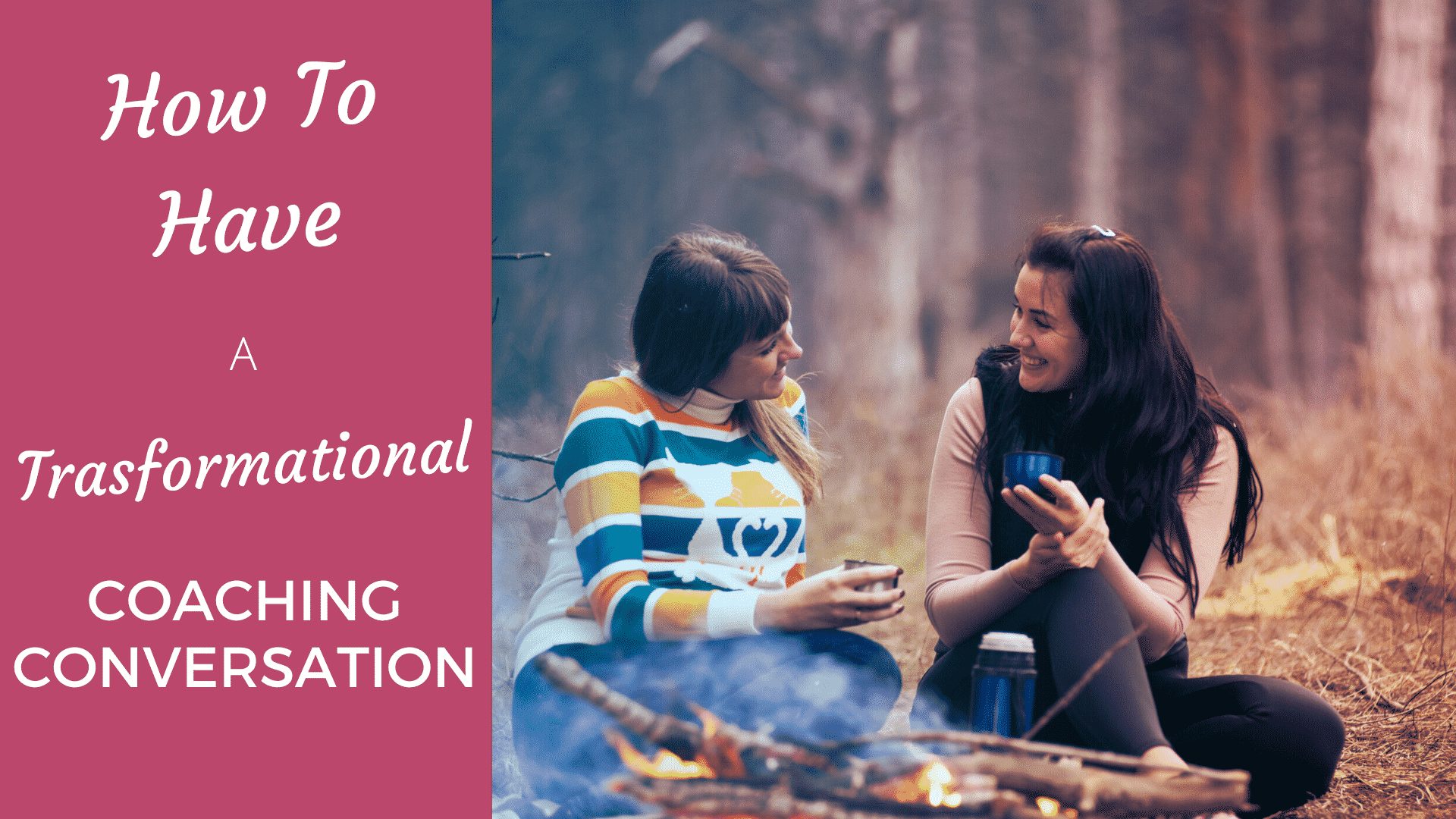 How to Have a Transformational Coaching Conversation in 2021 transformational coaching conversation