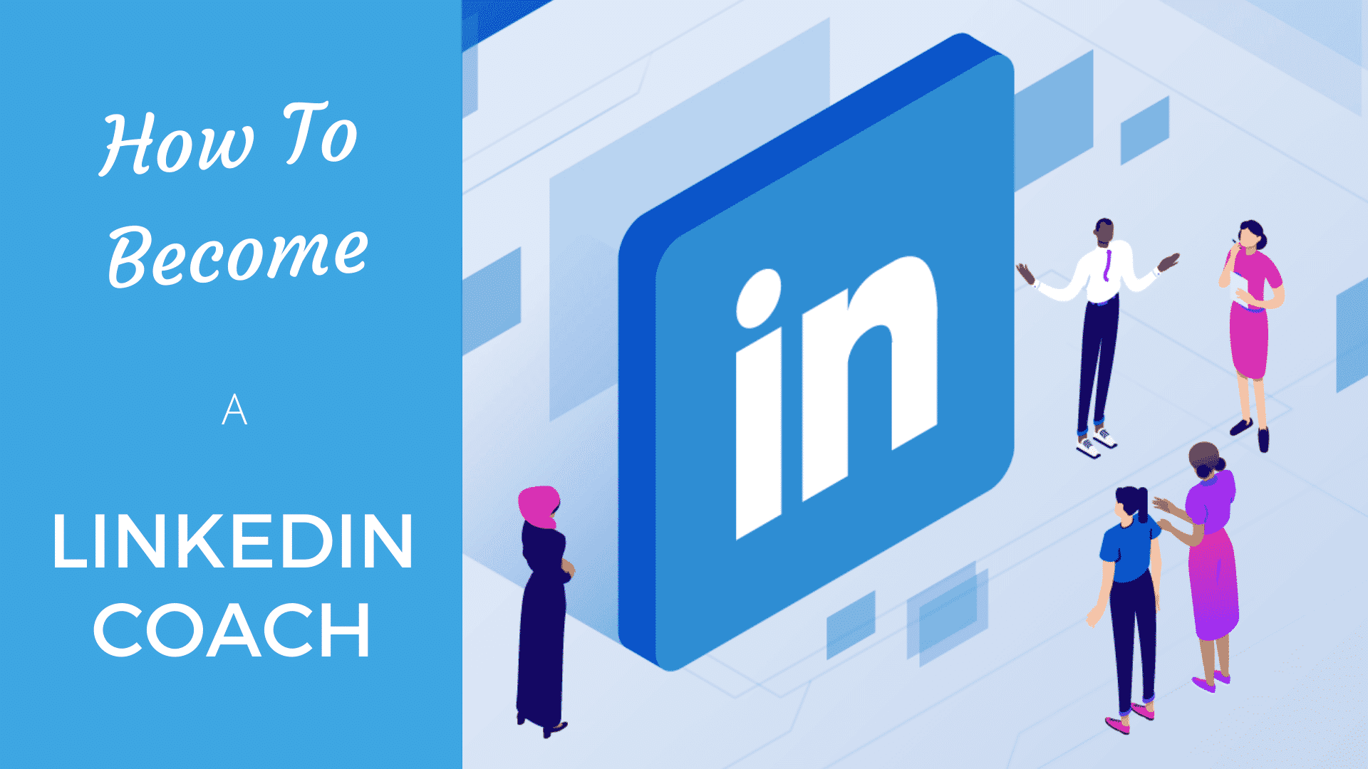 How to Become a LinkedIn Coach: Top 5 Mind-blowing Strategies