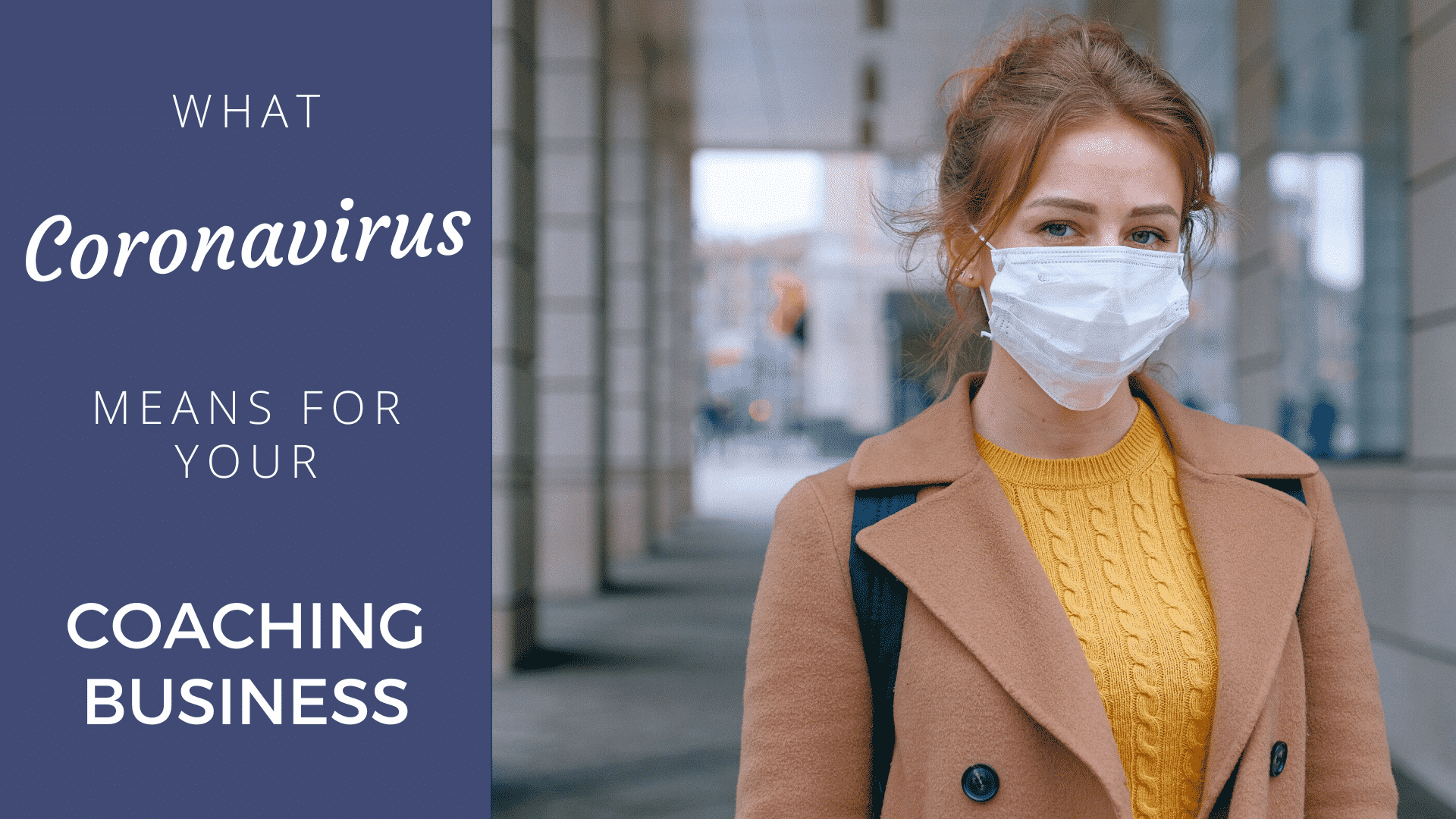 What Coronavirus (Covid-19) Means for Your Coaching Business