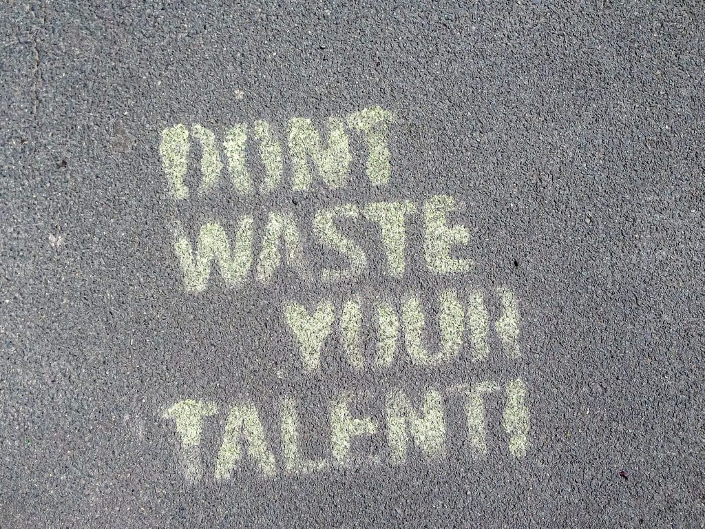 So true: Don't waste your talent! Sprayed on the streets of Berlin.