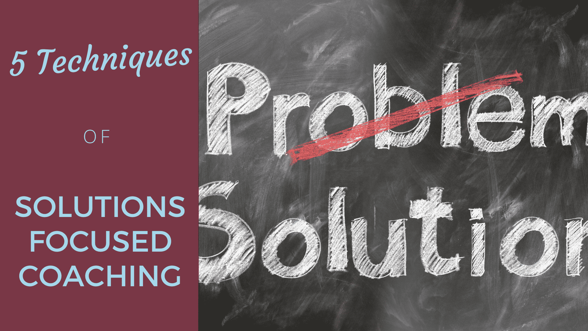 5 Effective Techniques For Solutions Focused Coaching [2020 Edition]