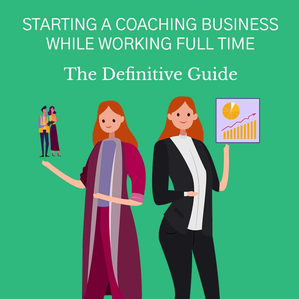 Starting a Coaching Business While Working Full Time coaching business