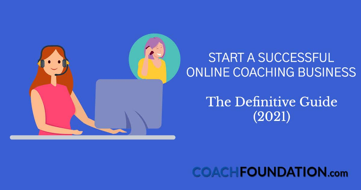 Start A Successful Online Coaching Business: The Definitive Guide (2021)