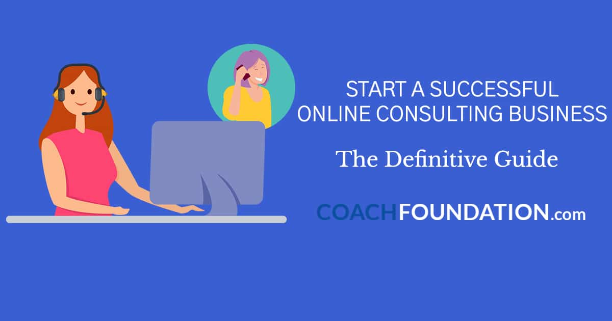 Start A Successful Online Consulting Business: The Definitive Guide (2021)