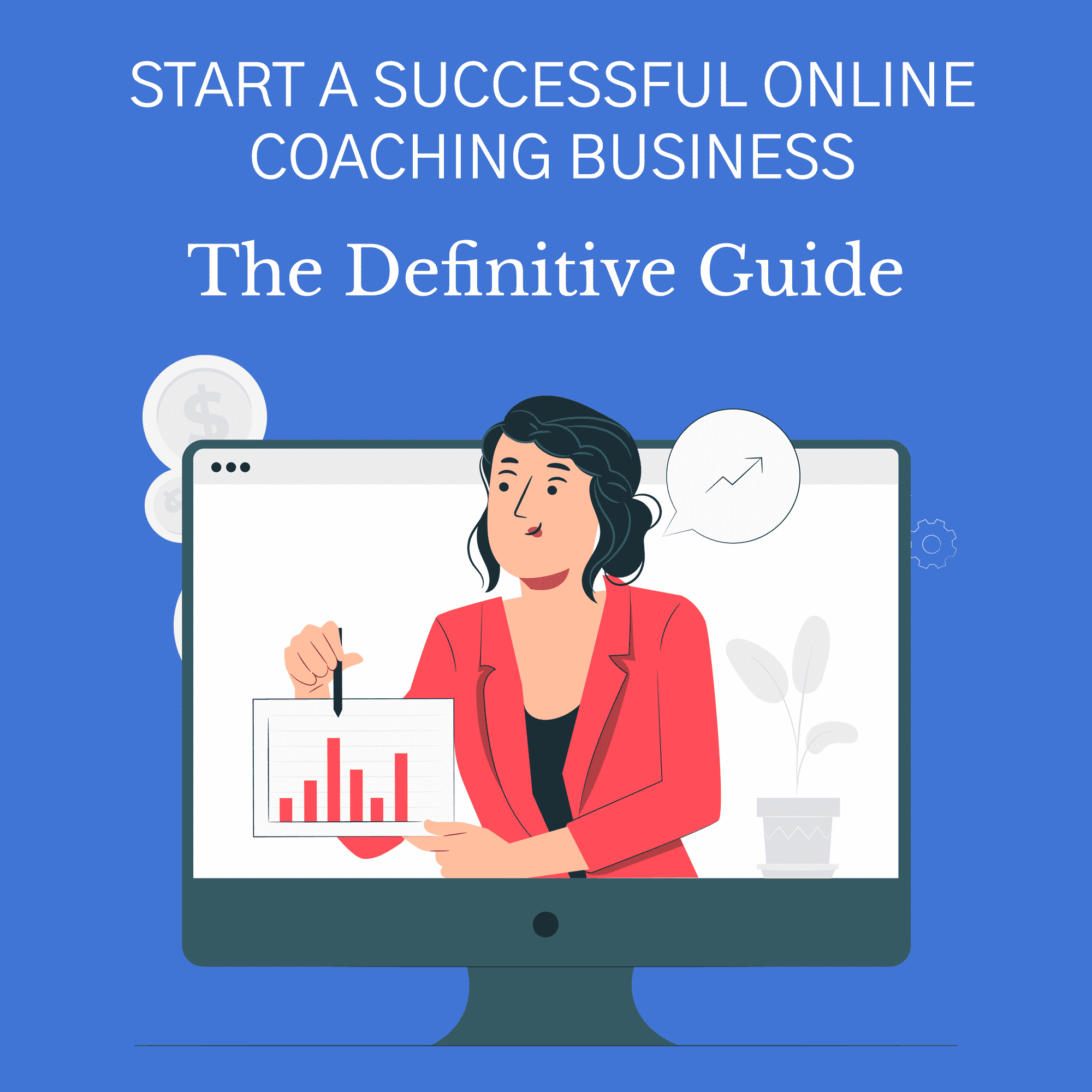 Start A Successful Online Coaching Business: The Definitive Guide [2021-22]